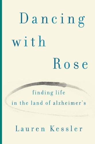 Dancing with Rose: Finding Life in the Land of Alzheimer's 9780670038596