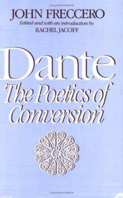 Dante: The Poetics of Conversion 9780674192263