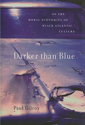 Darker Than Blue: On the Moral Economies of Black Atlantic Culture 9780674035706