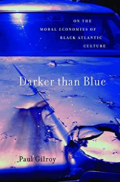 Darker Than Blue: On the Moral Economies of Black Atlantic Culture 9780674060234