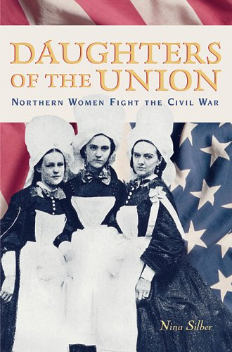 Daughters of the Union: Northern Women Fight the Civil War 9780674016774
