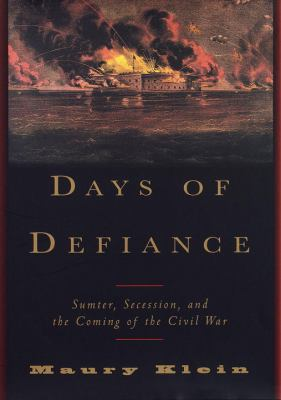 Days of Defiance: Sumter, Secession, and the Coming of the Civil War 9780679447474