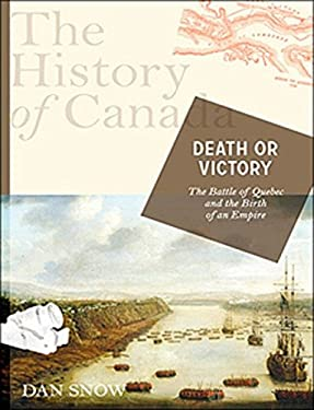 Death or Victory: The Battle of Quebec and the Birth of Empire: The History of Canada 9780670067374