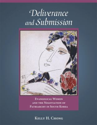 Deliverance and Submission: Evangelical Women and the Negotiation of Patriarchy in South Korea 9780674031074