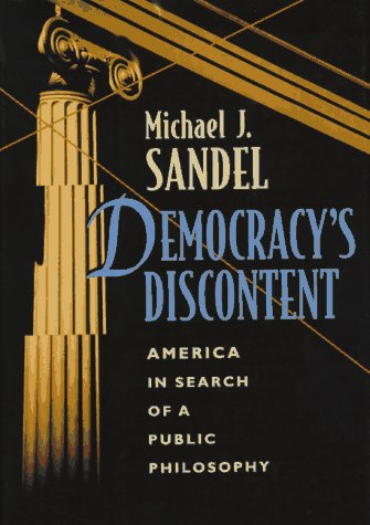 Democracy's Discontent: America in Search of a Public Philosophy 9780674197442