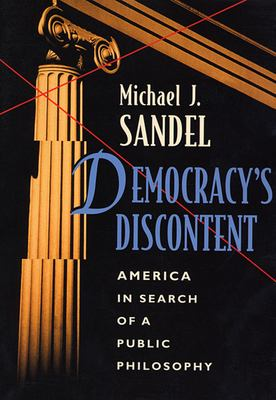 Democracy's Discontent: America in Search of a Public Philosophy 9780674197459