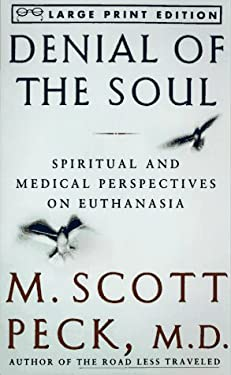 Denial of the Soul: Spirirtual and Medical Perspectives on Euthanasia and Mortality 9780679774242