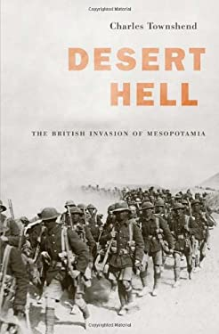 Desert Hell: The British Invasion of Mesopotamia 9780674059993