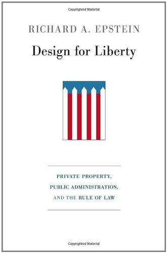 Design for Liberty: Private Property, Public Administration, and the Rule of Law 9780674061842