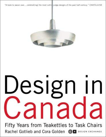 Design in Canada: Fifty Years from Tea Kettles to Task Chairs 9780676974522