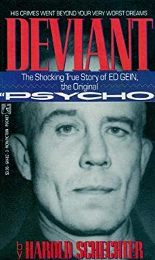 Deviant : The Shocking and True Story of the Original Psycho