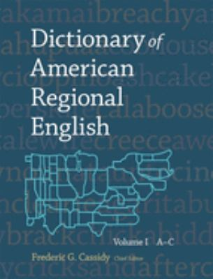 Dictionary of American Regional English, Volume I: A-C 9780674205116