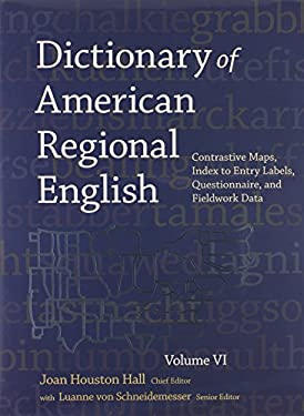 Dictionary of American Regional English, Volume VI: Contrastive Maps, Index to Entry Labels, Questionnaire and Fieldwork Data 9780674066533