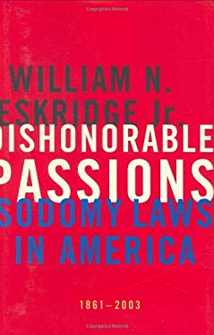 Dishonorable Passions: Sodomy Laws in America, 1861-2003 9780670018628
