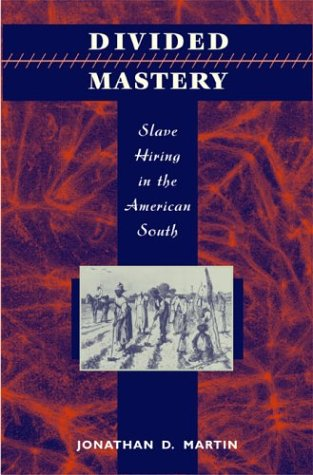 Divided Mastery : Slave Hiring in the American South