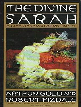 Divine Sarah: A Life of Sarah Bernhardt