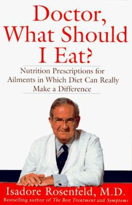 Doctor, What Should I Eat?: Nutrition Prescriptions: For Ailments in Which Diet Can Really Make a Difference 9780679428183