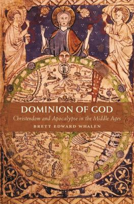 Dominion of God: Christendom and Apocalypse in the Middle Ages 9780674036291