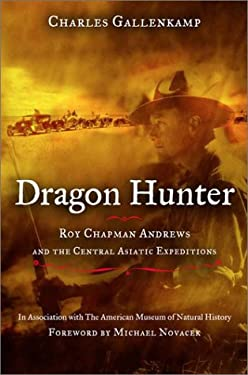 Dragon Hunter: Roy Chapman Andrews and the Central Asiatic Expeditions 9780670890934
