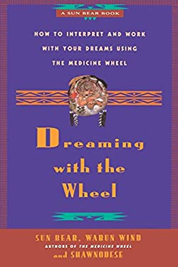 Dreaming with the Wheel: How to Interpret Your Dreams Using the Medicine Wheel 9780671784164