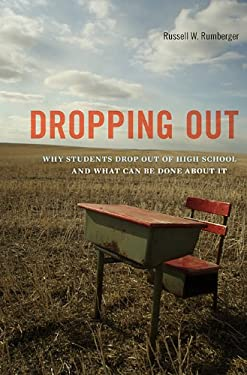 Dropping Out: Why Students Drop Out of High School and What Can Be Done about It 9780674066564