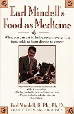 Earl Mindell's Food as Medicine: What You Can Eat to Help Prevent Everything from Colds To... 9780671797553