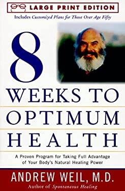 Eight Weeks to Optimum Health: A Proven Program for Taking Full Advantage of Your Body's Natural Healing Power 9780679774501
