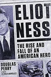 Eliot Ness: The Rise and Fall of an American Hero 21831814