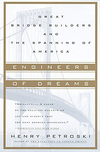 Engineers of Dreams: Great Bridge Builders and the Spanning of America 9780679760214