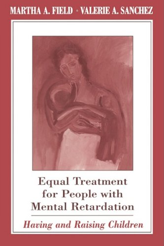 Equal Treatment for People with Mental Retardation: Having and Raising Children 9780674006973