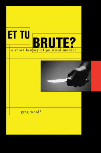 Et Tu, Brute?: The Murder of Caesar and Political Assassination 9780674026841