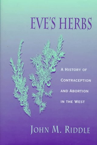 Eve's Herbs: A History of Contraception and Abortion in the West, 9780674270244