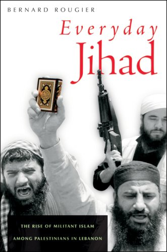 Everyday Jihad: The Rise of Militant Islam Among Palestinians in Lebanon 9780674025295