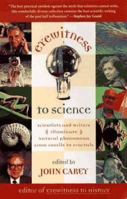 Eyewitness to Science: Scientists and Writers Illuminate Natural Phenomena from Fossils to Fractals 9780674287556