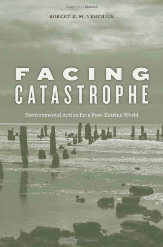 Facing Catastrophe: Environmental Action for a Post-Katrina World 9780674047914