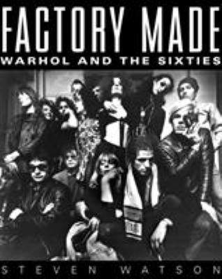 Factory Made: Warhol and the Sixties 9780679423720