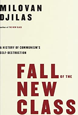 Fall of the New Class: A History of Communism's Self-Destruction 9780679433255