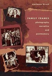 Family Frames: Photography, Narrative, and Postmemory 2462471