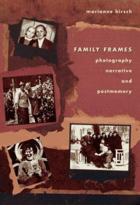 Family Frames: Photography, Narrative, and Postmemory 9780674292666