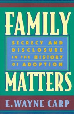 Family Matters: Secrecy and Disclosure in the History of Adoption 9780674001862