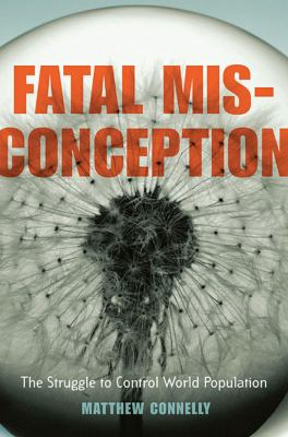 Fatal Misconception: The Struggle to Control World Population 9780674034600