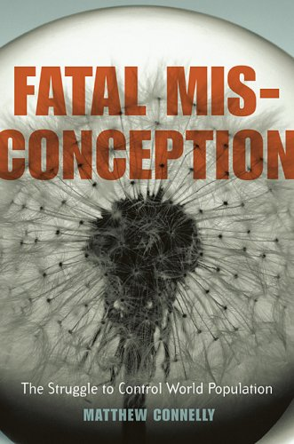 Fatal Misconception: The Struggle to Control World Population 9780674024236