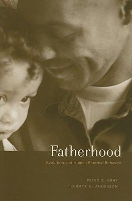 Fatherhood: Evolution and Human Paternal Behavior 9780674048690