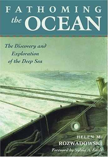 Fathoming the Ocean: The Discovery and Exploration of the Deep Sea 9780674016910