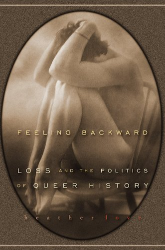 Feeling Backward: Loss and the Politics of Queer History 9780674032392