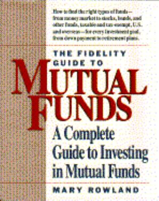 Fidelity Guide to Mutual Funds: A Complete Guide to Investing in Mutual Funds 9780671733315