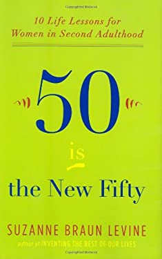Fifty Is the New Fifty: Ten Life Lessons for Women in Second Adulthood 9780670020683