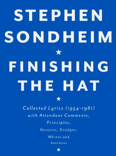 Finishing the Hat: Collected Lyrics (1954-1981) with Attendant Comments, Principles, Heresies, Grudges, Whines and Anecdotes 9780679439073