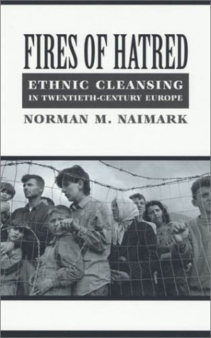 Fires of Hatred: Ethnic Cleansing in Twentieth-Century Europe 9780674009943