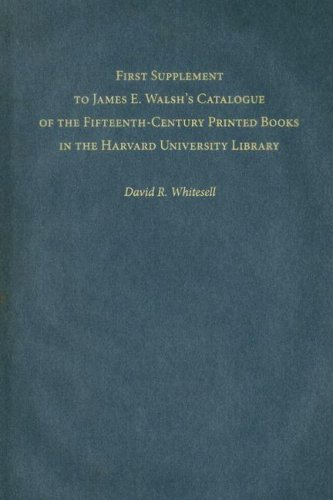 First Supplement to James E. Walsh's Catalogue of the Fifteenth-Century Printed Books in the Harvard University Library 9780674021457